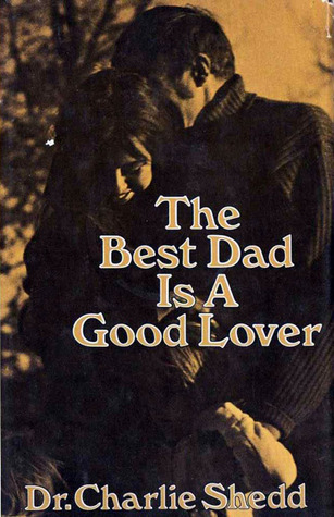 THE BEST DAD IS A GOOD LOVER - CHARLIE W. SHEDD