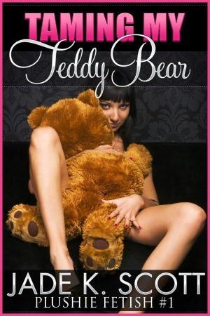 TAMING MY TEDDY BEAR - JADE K. SCOTT