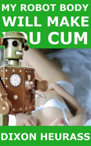 MY ROBOT BODY WILL MAKE YOU CUM - DIXON HEURASS