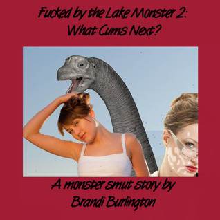 FUCKED BY THE LAKE MONSTER 2: WHAT CUMS NEXT? - BRANDI BURLINGTON