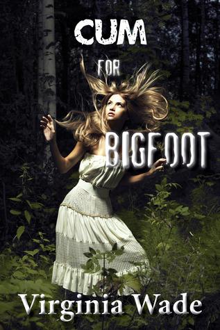 CUM FOR BIGFOOT - VIRGINIA WADE