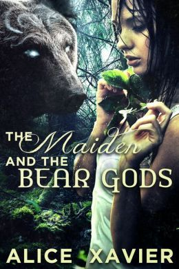 THE MAIDEN AND THE BEAR GODS - ALICE XAVIER