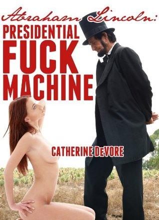 ABRAHAM LINCOLN: PRESIDENTIAL FUCK MACHINE - CATHERINE DEVORE