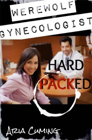WEREWOLF GYNECOLOGIST: HARD PACKED - ARIA CUMING