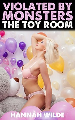 VIOLATED BY MONSTERS: THE TOY ROOM - HANNAH WILDE
