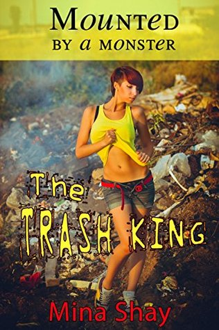 MOUNTED BY A MONSTER: THE TRASH KING - MINA SHAY