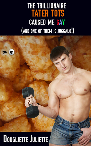 THE TRILLIONAIRE TATER TOTS CAUSED ME GAY (AND ONE OF THEM IS JUGGALO!) - DOUGLIETTE JULIETTE