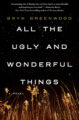ALL THE UGLY AND WONDERFUL THINGS - BRYN GREENWOOD
