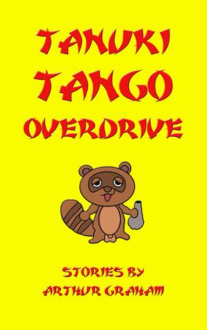TANUKI TANGO OVERDRIVE - ARTHUR GRAHAM