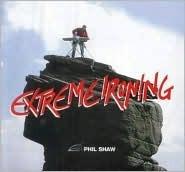 EXTREME IRONING - PHIL SHAW