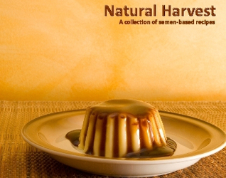 "NATURAL HARVEST: A COLLECTION OF SEMEN-BASED RECIPES - PAUL ""FOTIE"" PHOTENHAUER"