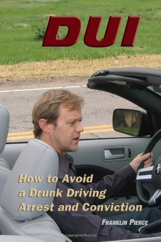 DUI: HOW TO AVOID A DRUNK DRIVING ARREST AND CONVICTION - FRANKLIN PIERCE
