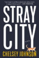 STRAY CITY - CHELSEY JOHNSON