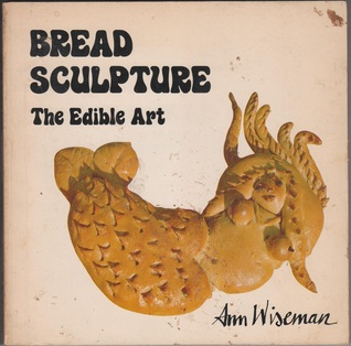 BREAD SCULPTURE: THE EDIBLE ART