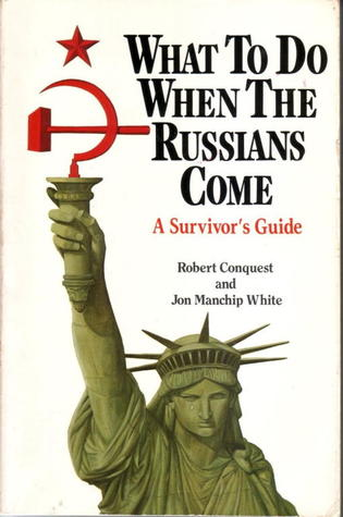 WHAT TO DO WHEN THE RUSSIANS COME: A SURVIVOR'S GUIDE