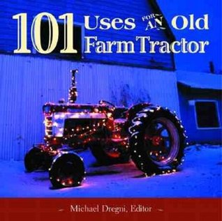 101 USES FOR AN OLD FARM TRACTOR