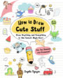 HOW TO DRAW CUTE STUFF: DRAW ANYTHING AND EVERYTHING IN THE CUTEST STYLE EVER - ANGELA NGUYEN