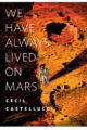 WE HAVE ALWAYS LIVED ON MARS - CECIL CASTELLUCCI