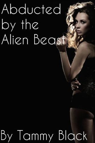 ABDUCTED BY THE ALIEN BEAST - TAMMY BLACK