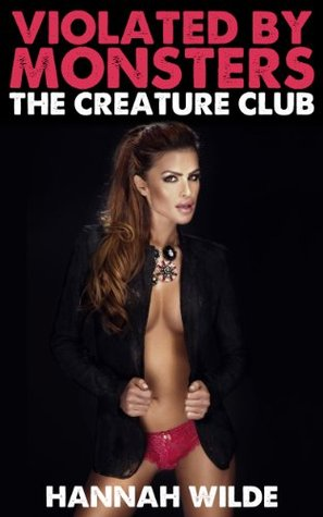VIOLATED BY MONSTERS: THE CREATURE CLUB - HANNAH WILDE