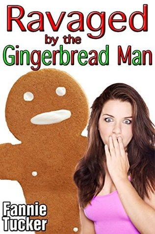 RAVAGED BY THE GINGERBREAD MAN - FANNIE TUCKER