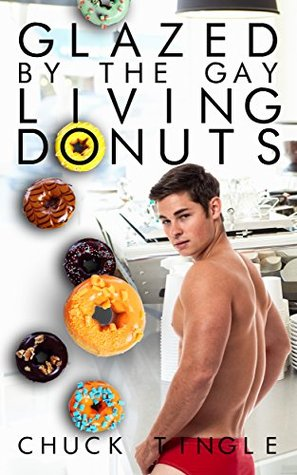 GLAZED BY THE GAY LIVING DONUTS - CHUCK TINGLE