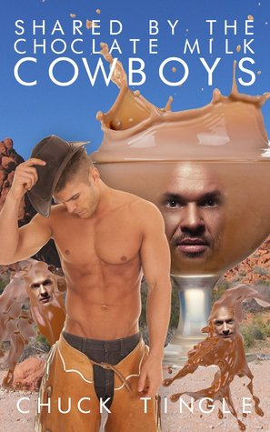 SHARED BY THE CHOCOLATE MILK COWBOYS - CHUCK TINGLE