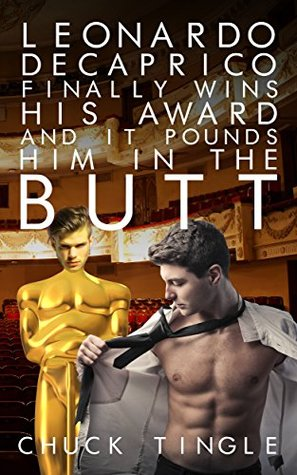 LEONARDO DECAPRICO FINALLY WINS HIS AWARD AND IT POUNDS HIM IN THE BUTT - CHUCK TINGLE