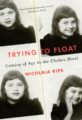 TRYING TO FLOAT: COMING OF AGE IN THE CHELSEA HOTEL - NICOLAIA RIPS