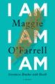 I AM, I AM, I AM: SEVENTEEN BRUSHES WITH DEATH - MAGGIE O'FARRELL