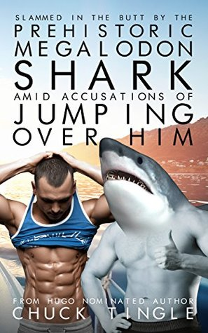 SLAMMED IN THE BUTT BY THE PREHISTORIC MEGALODON SHARK AMID ACCUSATIONS OF JUMPING OVER HIM - CHUCK TINGLE