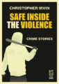 SAFE INSIDE THE VIOLENCE - CHRISTOPHER IRVIN