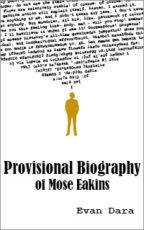 PROVISIONAL BIOGRAPHY OF MOSE EAKINS - EVAN DARA
