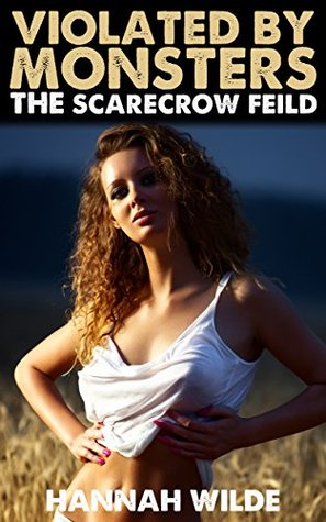 VIOLATED BY MONSTERS: THE SCARECROW FIELD - HANNAH WILDE