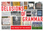 DELUSIONS OF GRAMMAR: THE WORST OF THE WORST BLOOPERS AND BLUNDERS EVER - SHARON ELIZA NICHOLS