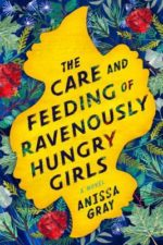 THE CARE AND FEEDING OF RAVENOUSLY HUNGRY GIRLS - ANISSA GRAY