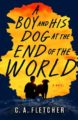 A BOY AND HIS DOG AT THE END OF THE WORLD - C.A. FLETCHER