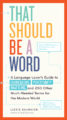 THAT SHOULD BE A WORD: A LANGUAGE LOVER'S GUIDE TO CHOREGASMS, POVERTUNITY, BRATTLING, AND 250 OTHER MUCH-NEEDED TERMS FOR THE MODERN WORLD - LIZZIE SKURNICK