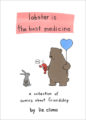 LOBSTER IS THE BEST MEDICINE: A COLLECTION OF COMICS ABOUT FRIENDSHIP - LIZ CLIMO