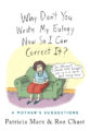 WHY DON'T YOU WRITE MY EULOGY NOW SO I CAN CORRECT IT?: A MOTHER'S SUGGESTIONS - PATRICIA MARX, ROZ CHAST
