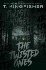 THE TWISTED ONES - T. KINGFISHER