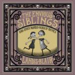THE ENVIOUS SIBLINGS: AND OTHER MORBID NURSERY RHYMES - LANDIS BLAIR