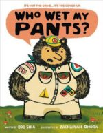 WHO WET MY PANTS? - BOB SHEA, ZACHARIAH OHORA