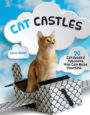 CAT CASTLES: 20 CARDBOARD HABITATS YOU CAN BUILD YOURSELF - CARIN OLIVER