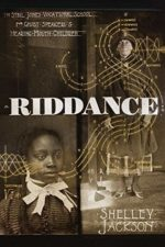 RIDDANCE: OR THE SYBIL JOINES VOCATIONAL SCHOOL FOR GHOST SPEAKERS & HEARING-MOUTH CHILDREN - SHELLEY JACKSON
