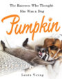 PUMPKIN: THE RACCOON WHO THOUGHT SHE WAS A DOG - LAURA YOUNG