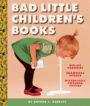 BAD LITTLE CHILDREN'S BOOKS: KIDLIT PARODIES, SHAMELESS SPOOFS, AND OFFENSIVELY TWEAKED COVERS - ARTHUR C. GACKLEY