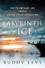LABYRINTH OF ICE: THE TRIUMPHANT AND TRAGIC GREELY POLAR EXPEDITION - BUDDY LEVY