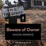 BEWARE OF OWNER - CHUCK WENDIG