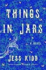 THINGS IN JARS - JESS KIDD